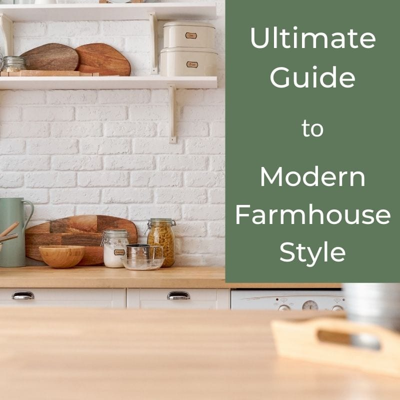 Ultimate Guide to Modern Farmhouse Style